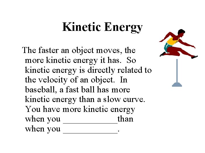 Kinetic Energy The faster an object moves, the more kinetic energy it has. So