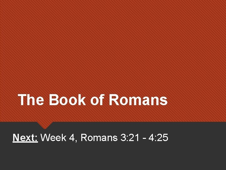 The Book of Romans Next: Week 4, Romans 3: 21 – 4: 25