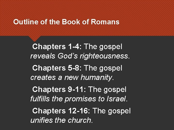 Outline of the Book of Romans Chapters 1 -4: The gospel reveals God's righteousness.