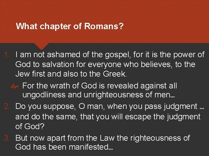 What chapter of Romans? 1. I am not ashamed of the gospel, for it