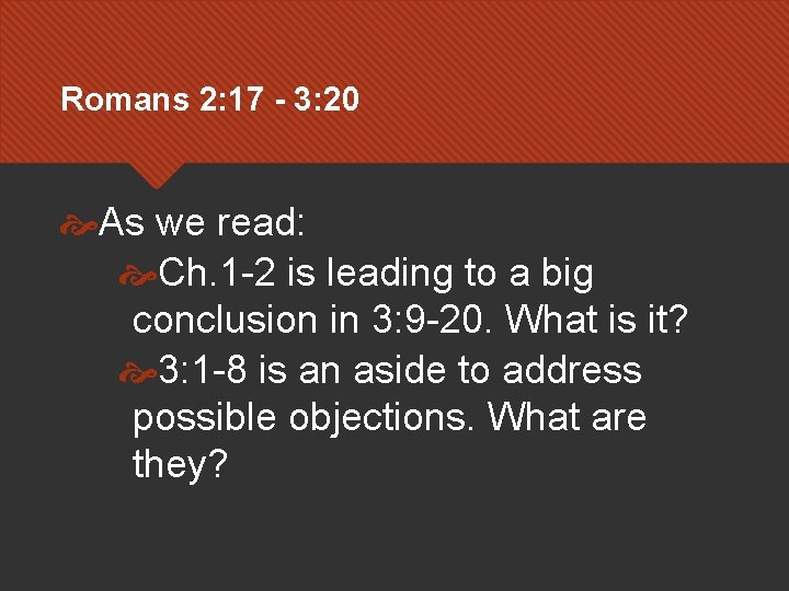 Romans 2: 17 - 3: 20 As we read: Ch. 1 -2 is leading