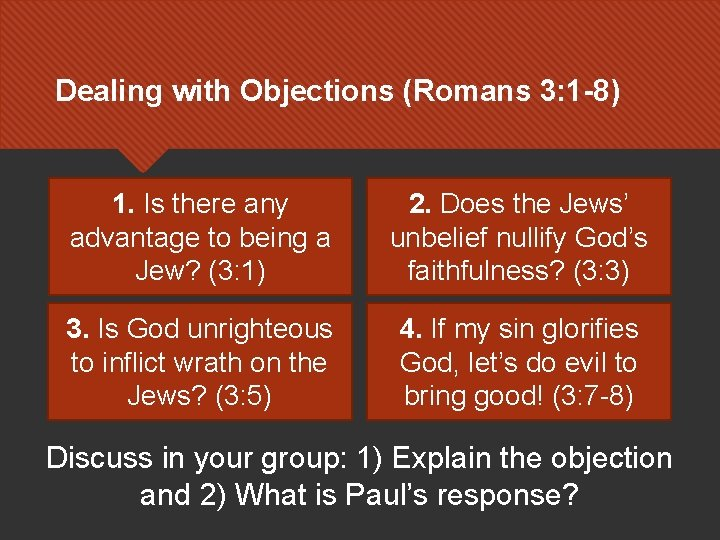 Dealing with Objections (Romans 3: 1 -8) 1. Is there any advantage to being