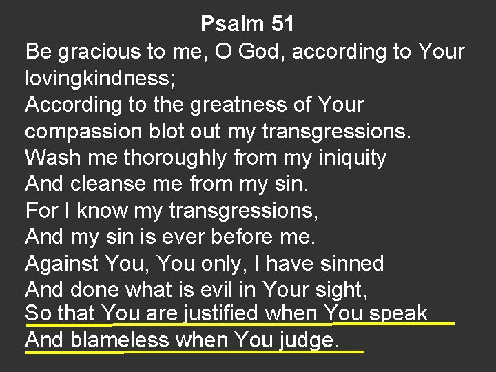 Psalm 51 Be gracious to me, O God, according to Your lovingkindness; According to