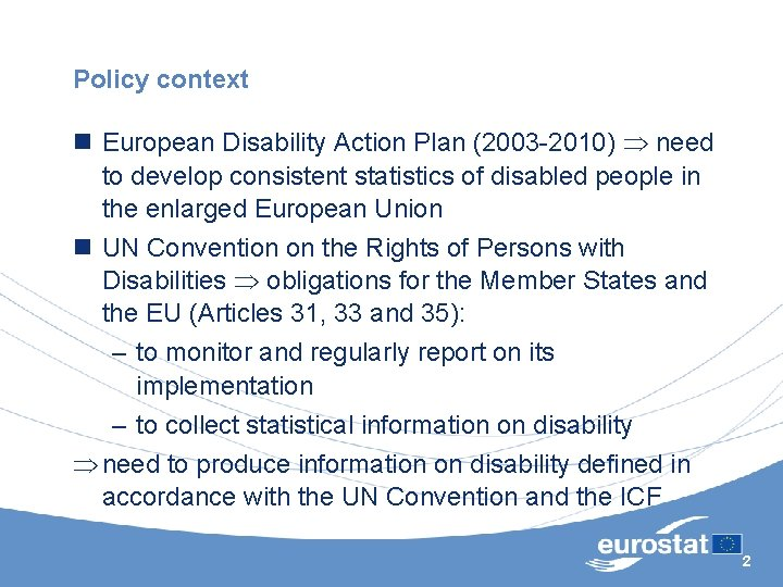 Policy context n European Disability Action Plan (2003 -2010) need to develop consistent statistics