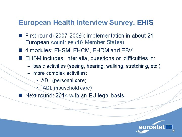 European Health Interview Survey, EHIS n First round (2007 -2009): implementation in about 21