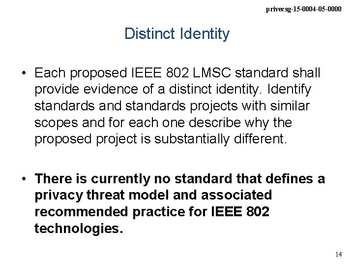 privecsg-15 -0004 -05 -0000 Distinct Identity • Each proposed IEEE 802 LMSC standard shall