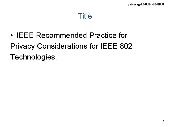 privecsg-15 -0004 -05 -0000 Title • IEEE Recommended Practice for Privacy Considerations for IEEE