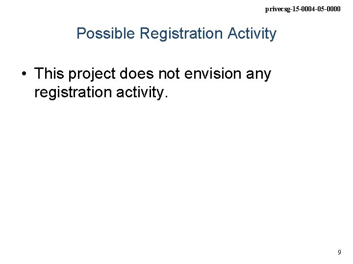 privecsg-15 -0004 -05 -0000 Possible Registration Activity • This project does not envision any