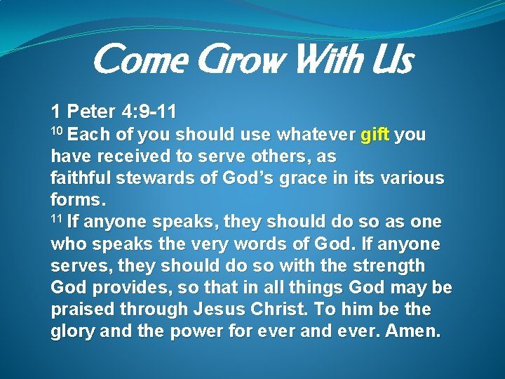 Come Grow With Us 1 Peter 4: 9 -11 10 Each of you should