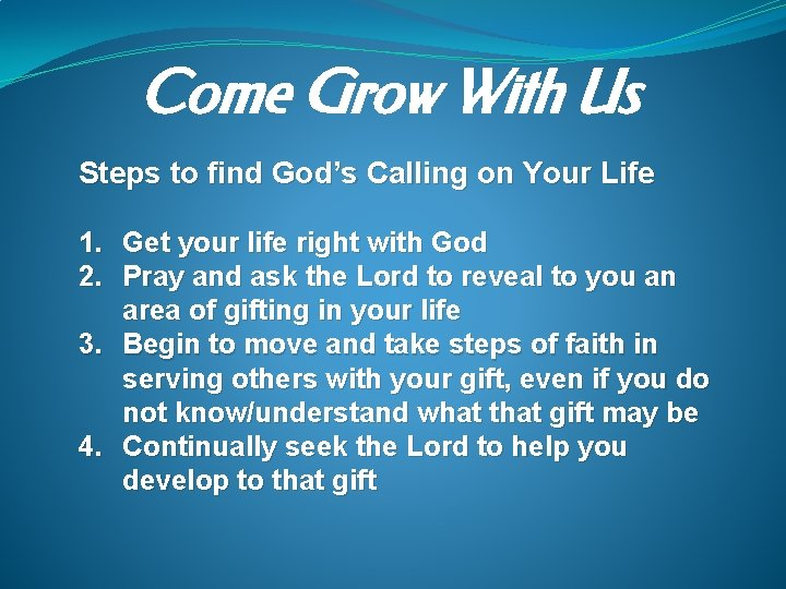 Come Grow With Us Steps to find God's Calling on Your Life 1. Get