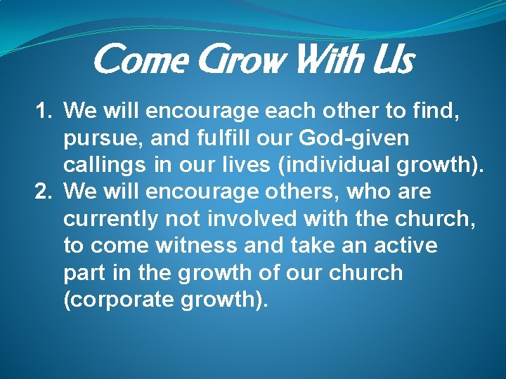 Come Grow With Us 1. We will encourage each other to find, pursue, and