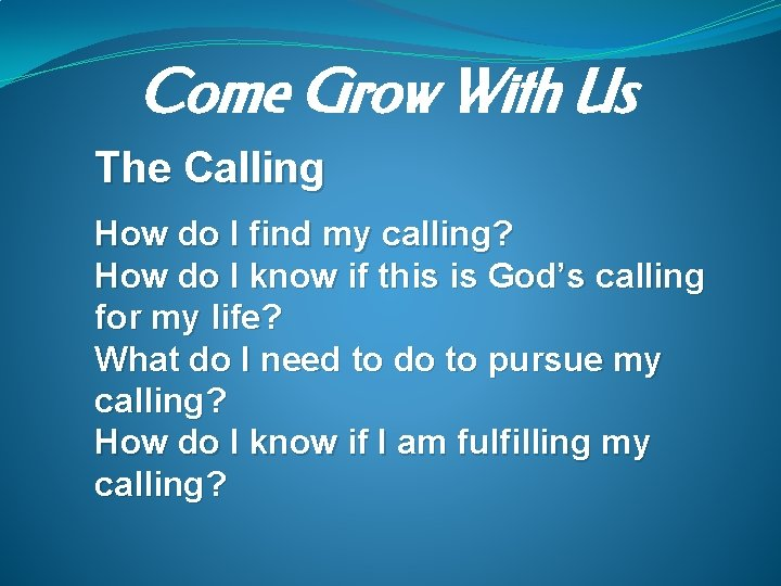 Come Grow With Us The Calling How do I find my calling? How do