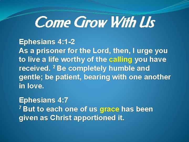 Come Grow With Us Ephesians 4: 1 -2 As a prisoner for the Lord,