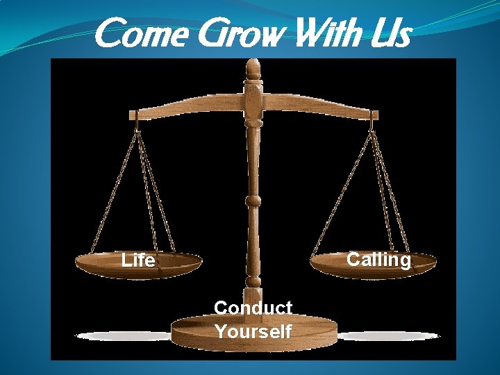 Come Grow With Us Calling Life Conduct Yourself