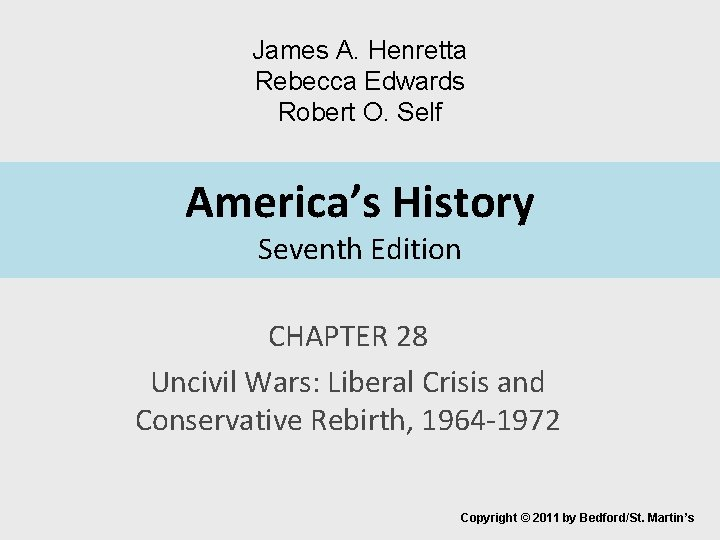 James A. Henretta Rebecca Edwards Robert O. Self America's History Seventh Edition CHAPTER 28