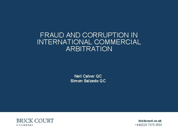 FRAUD AND CORRUPTION IN INTERNATIONAL COMMERCIAL ARBITRATION Neil Calver QC Simon Salzedo QC brickcourt.