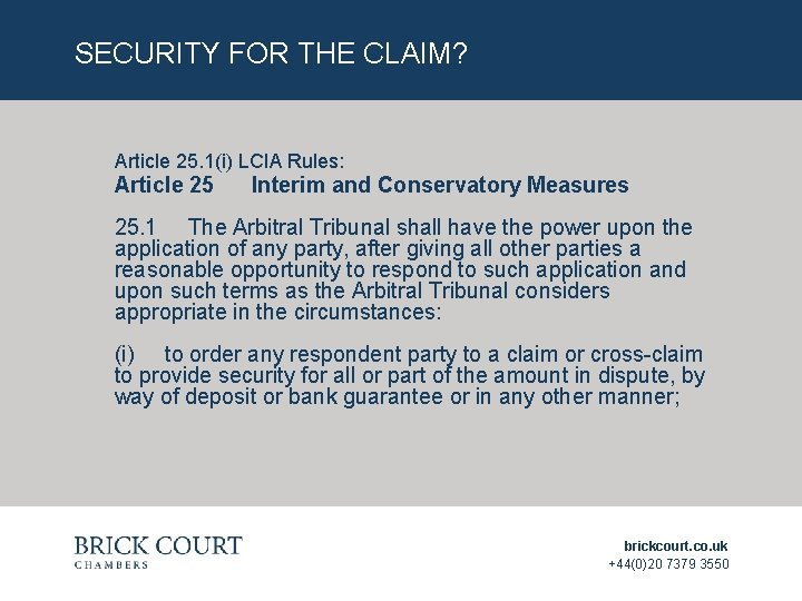 SECURITY FOR THE CLAIM? Article 25. 1(i) LCIA Rules: Article 25 Interim and Conservatory
