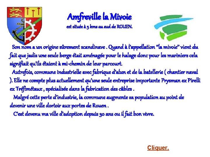Amfreville la Mivoie est située à 5 kms au sud de ROUEN. Son nom