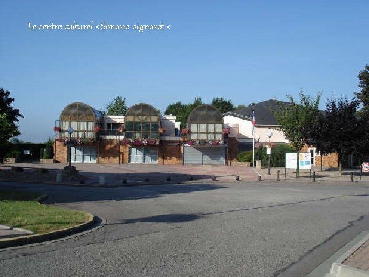 Le centre culturel « Simone signoret «