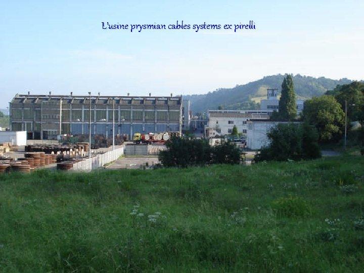L'usine prysmian cables systems ex pirelli