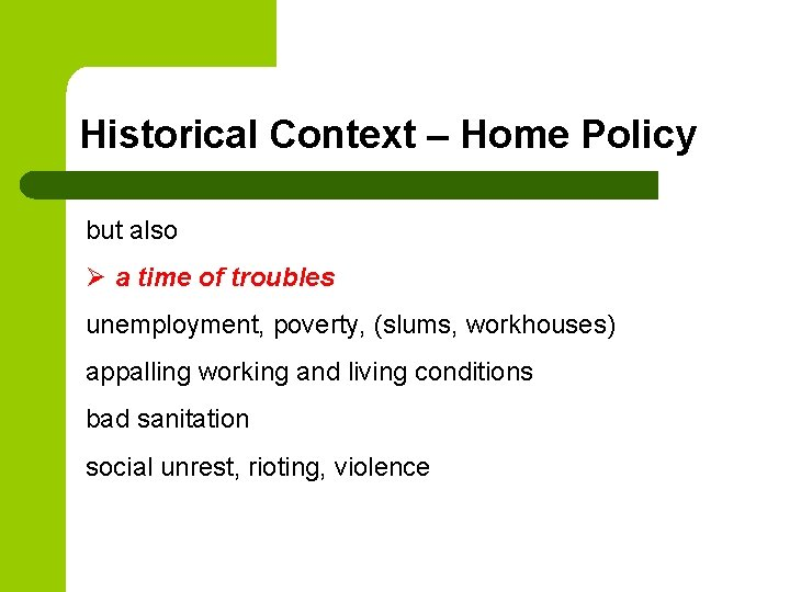 Historical Context – Home Policy but also Ø a time of troubles unemployment, poverty,