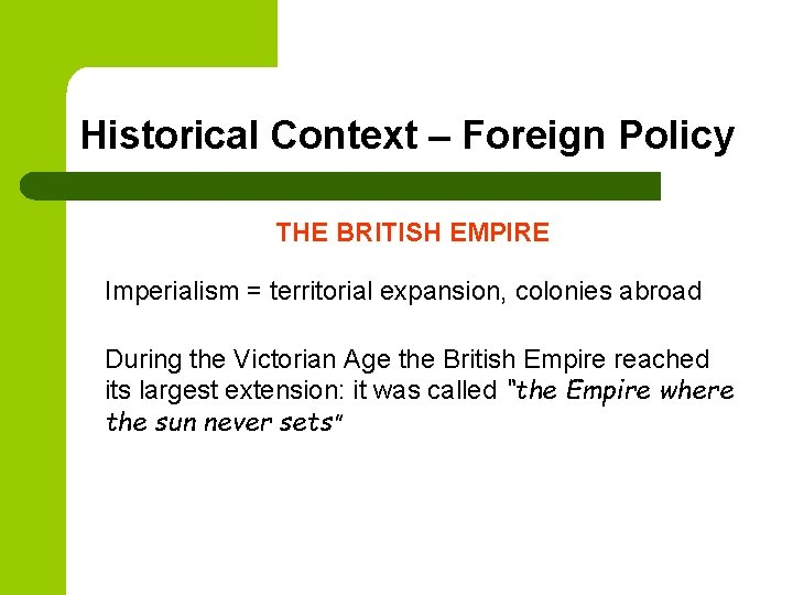 Historical Context – Foreign Policy THE BRITISH EMPIRE Imperialism = territorial expansion, colonies abroad