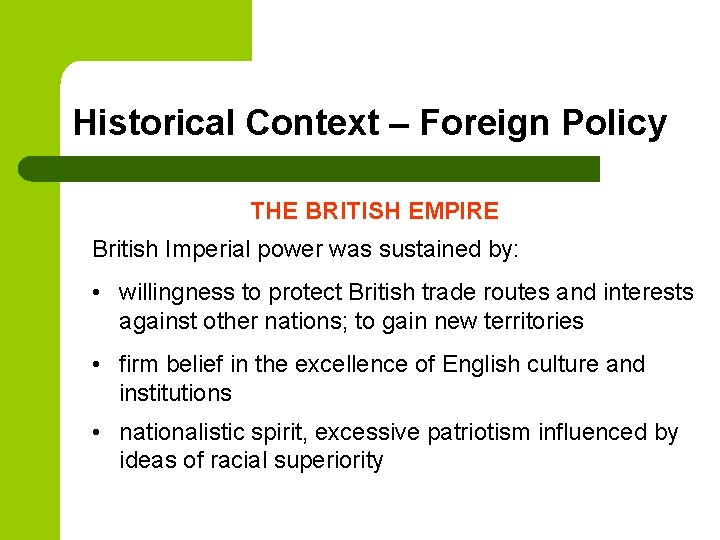 Historical Context – Foreign Policy THE BRITISH EMPIRE British Imperial power was sustained by: