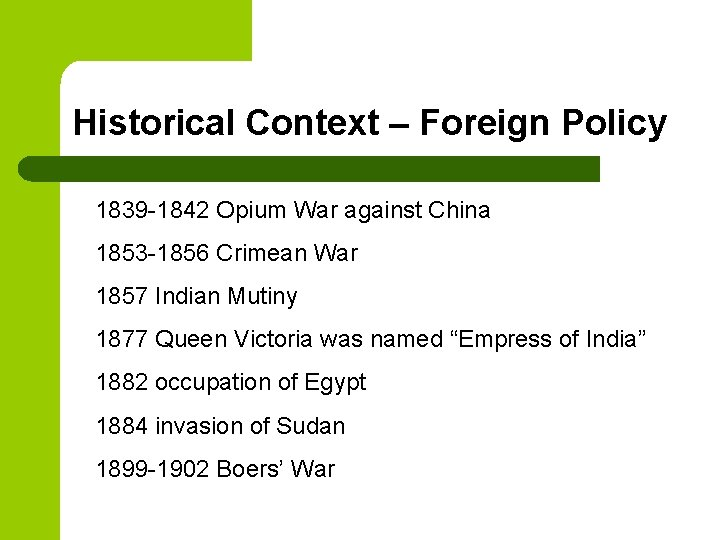 Historical Context – Foreign Policy 1839 -1842 Opium War against China 1853 -1856 Crimean