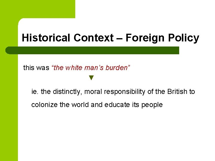 """Historical Context – Foreign Policy this was """"the white man's burden"""" ▼ ie. the"""
