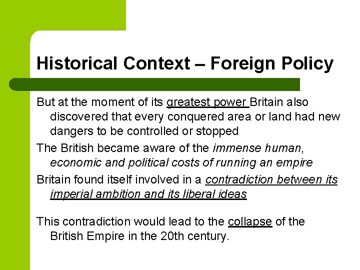 Historical Context – Foreign Policy But at the moment of its greatest power Britain