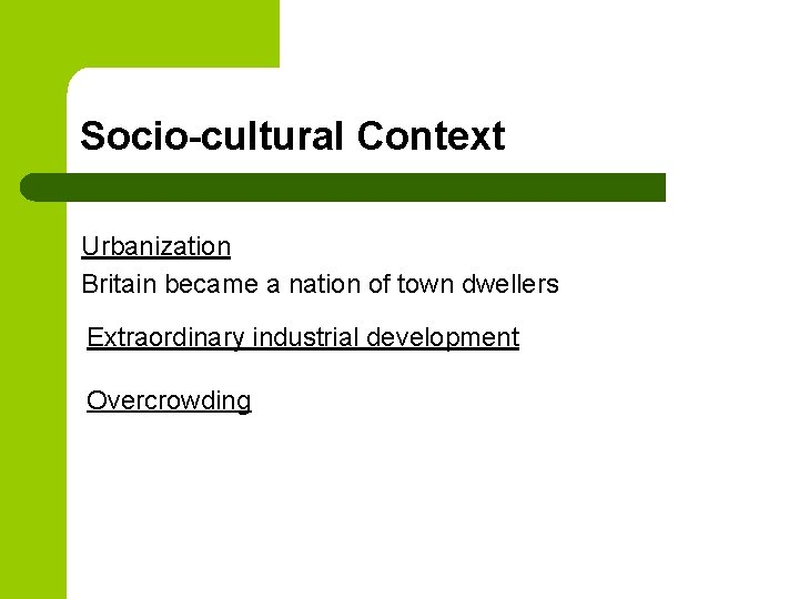 Socio-cultural Context Urbanization Britain became a nation of town dwellers Extraordinary industrial development Overcrowding
