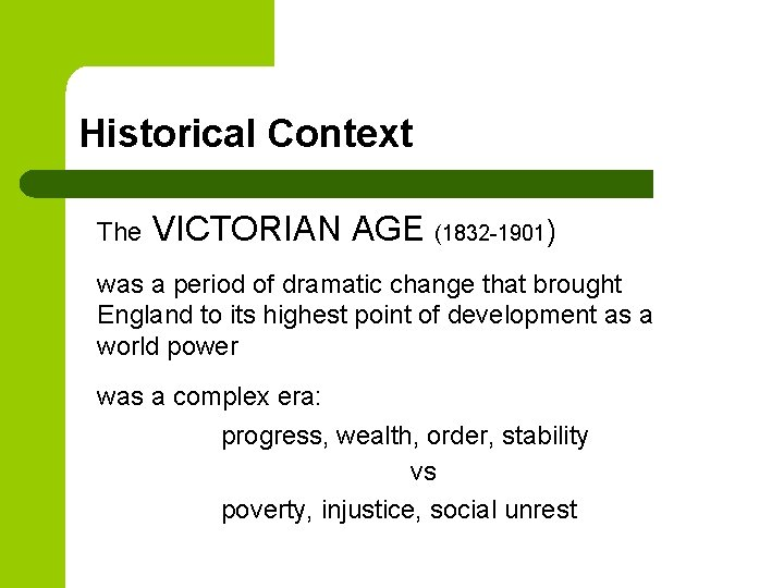 Historical Context The VICTORIAN AGE (1832 -1901) was a period of dramatic change that