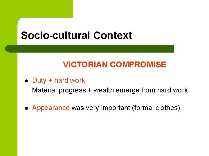Socio-cultural Context VICTORIAN COMPROMISE l Duty + hard work Material progress + wealth emerge