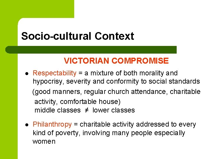 Socio-cultural Context VICTORIAN COMPROMISE l Respectability = a mixture of both morality and hypocrisy,