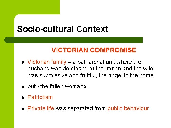 Socio-cultural Context VICTORIAN COMPROMISE l Victorian family = a patriarchal unit where the husband