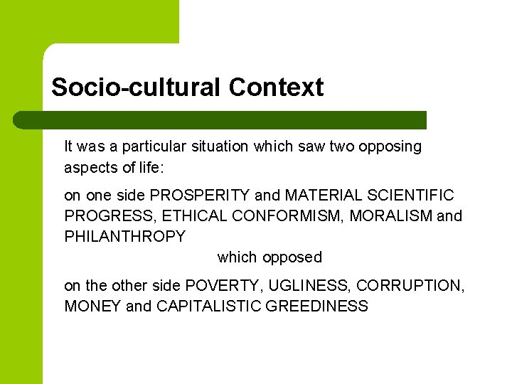 Socio-cultural Context It was a particular situation which saw two opposing aspects of life: