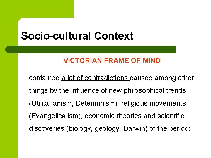 Socio-cultural Context VICTORIAN FRAME OF MIND contained a lot of contradictions caused among other