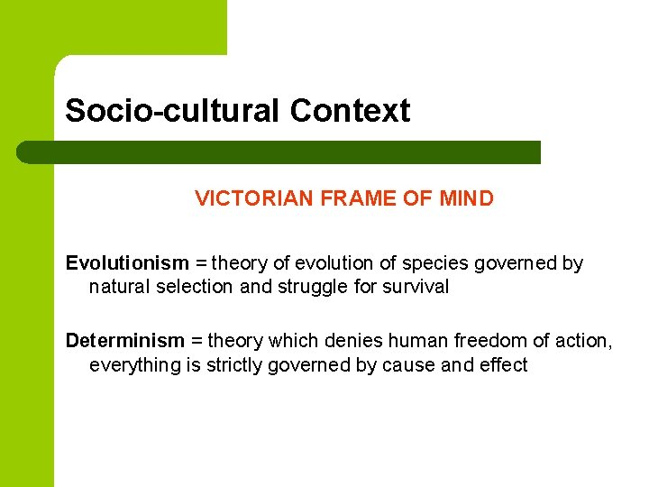 Socio-cultural Context VICTORIAN FRAME OF MIND Evolutionism = theory of evolution of species governed