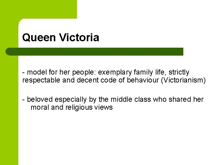 Queen Victoria - model for her people: exemplary family life, strictly respectable and decent