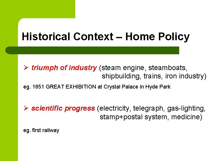 Historical Context – Home Policy Ø triumph of industry (steam engine, steamboats, shipbuilding, trains,