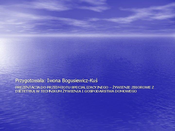 Przygotowała: Iwona Bogusiewicz-Kuś PREZENTACJA DO PRZEDMIOTU SPECJALIZACYJNEGO – ŻYWIENIE ZBIOROWE Z DIETETYKĄ W TECHNIKUM