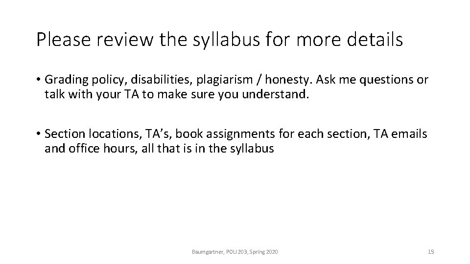 Please review the syllabus for more details • Grading policy, disabilities, plagiarism / honesty.