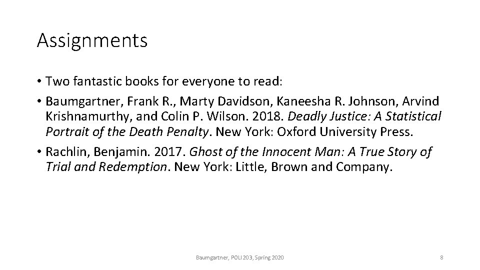 Assignments • Two fantastic books for everyone to read: • Baumgartner, Frank R. ,