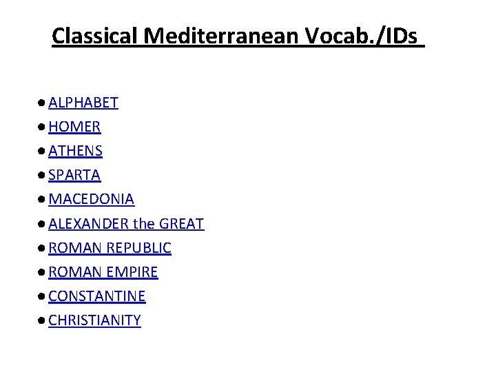 Classical Mediterranean Vocab. /IDs ● ALPHABET ● HOMER ● ATHENS ● SPARTA ● MACEDONIA