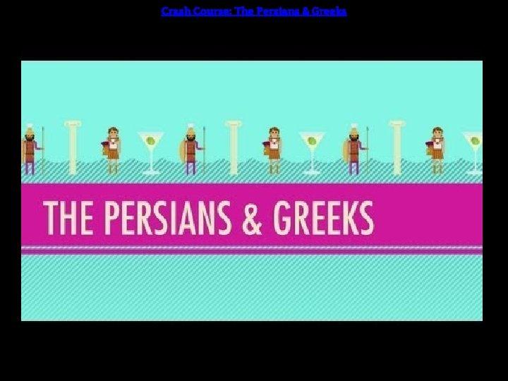 Crash Course: The Persians & Greeks