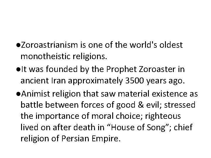 ●Zoroastrianism is one of the world's oldest monotheistic religions. ●It was founded by the