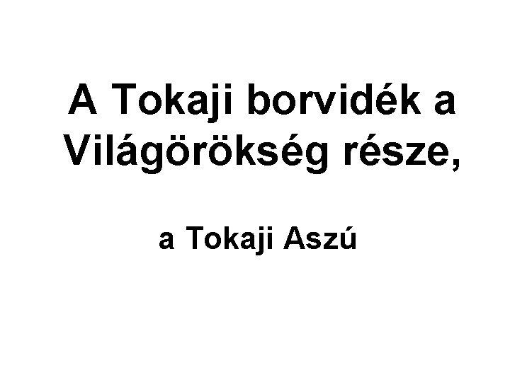 A Tokaji borvidék a Világörökség része, a Tokaji Aszú
