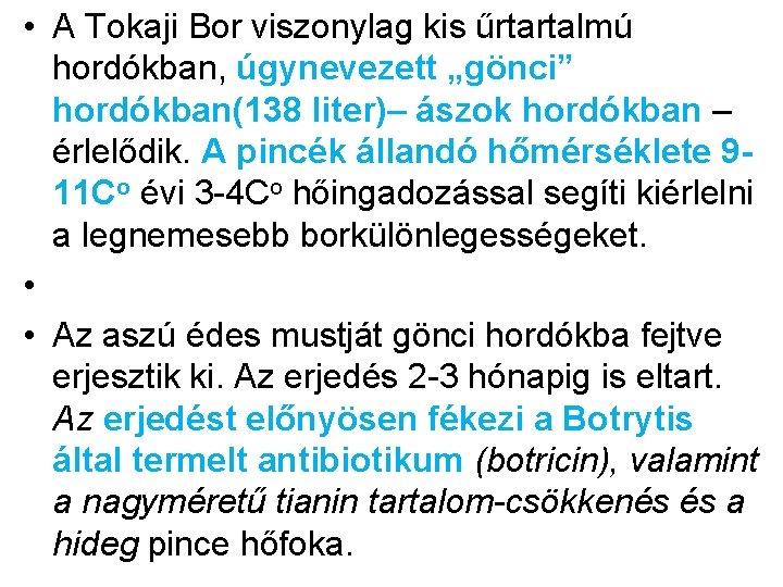 """• A Tokaji Bor viszonylag kis űrtartalmú hordókban, úgynevezett """"gönci"""" hordókban(138 liter)– ászok"""