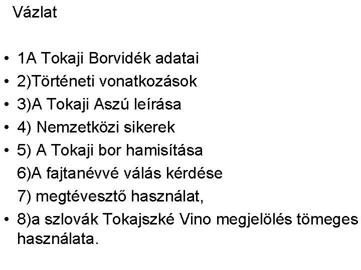 Vázlat • • • 1 A Tokaji Borvidék adatai 2)Történeti vonatkozások 3)A Tokaji Aszú
