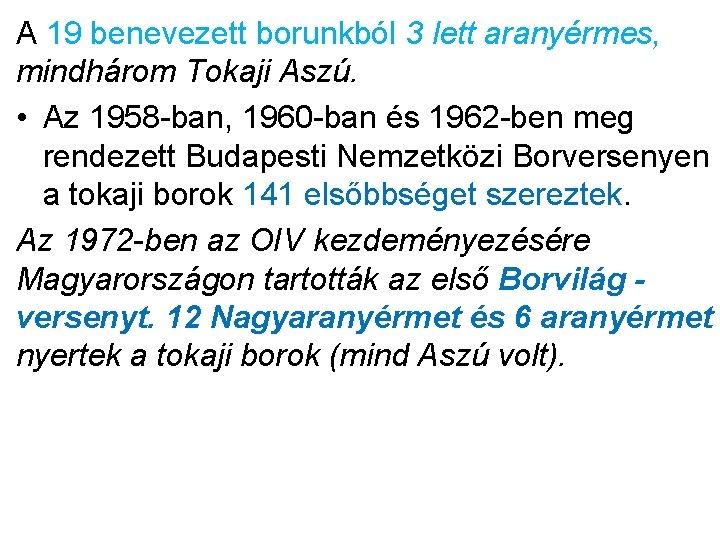 A 19 benevezett borunkból 3 lett aranyérmes, mindhárom Tokaji Aszú. • Az 1958 -ban,